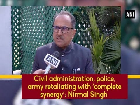 Civil administration, police, army retaliating with 'complete synergy': Nirmal Singh  - ANI News