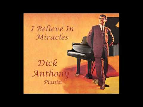 I Believe In Miracles   -    Dick Anthony