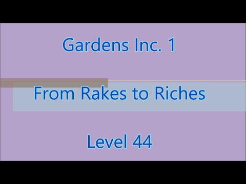 Gardens Inc.: From Rakes to Riches Level 44 |