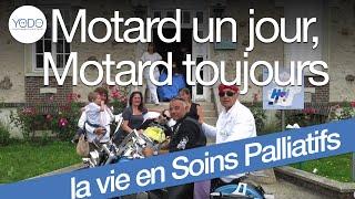Motard un jour, motard toujours - YODO Des moments de vie en soins palliatifs !