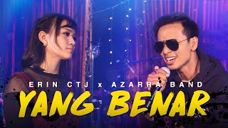 Erin CTJ x Azarra Band - Yang Benar (Cover)