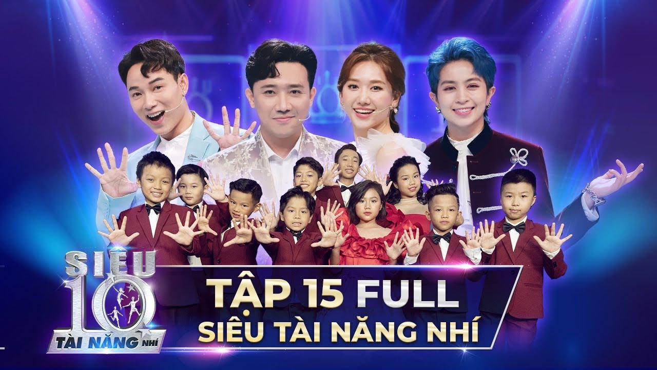 CHUNG KẾT SIÊU TÀI NĂNG NHÍ TẬP 15 FULL | Trấn Thành, Hari Won, Trúc Nhân 'MÃN NHÃN' trong