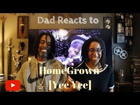 Dad reacts to HomeGrown - Yee Yee