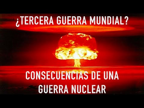 ¿Tercera Guerra Mundial? Las Consecuencias De Una Guerra Nuclear