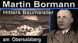 ADOLF HITLER UND DER OBERSALZBERG - MARTIN BORMANN, BAUMEISTER IM GRÖßENWAHN || Kurzdokumentation