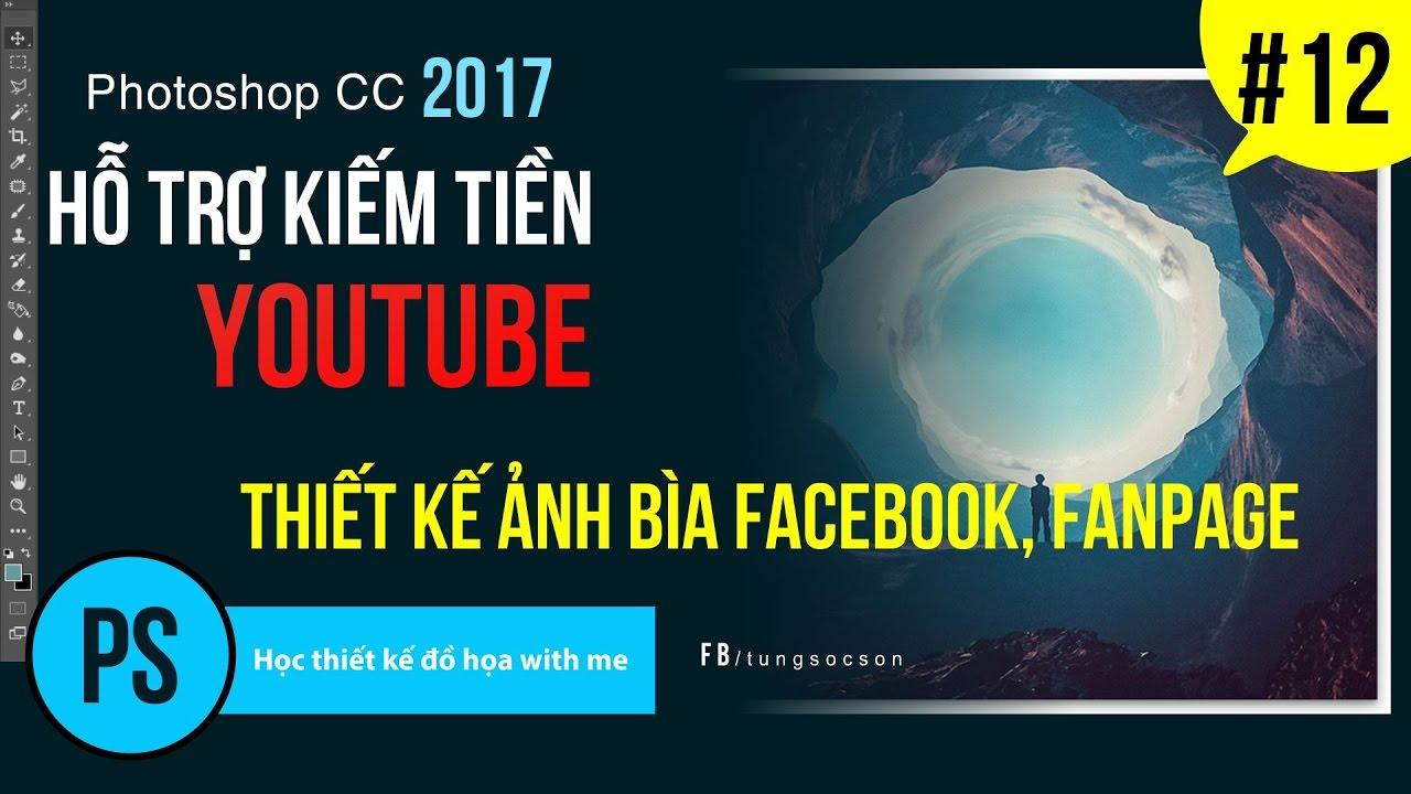 Photoshop cc 2017: Bài 12 – Thiết kế ảnh bìa facebook, Fanpage – Hỗ Trợ Kiếm Tiền YouTube