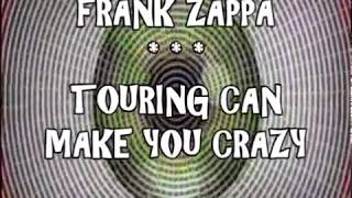 FRANK ZAPPA -- TOURING CAN MAKE YOU CRAZY