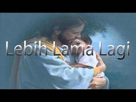 Lagu Rohani Kristen - Lebih Lama Lagi