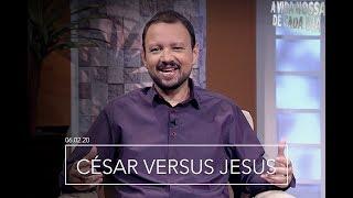 César Versus Jesus / A Vida Nossa de Cada Dia - 06/02/20