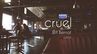 Jeff Bernat - Cruel (Lyrics)