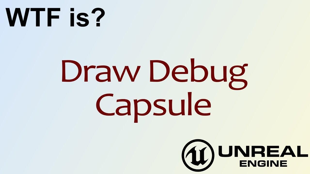 WTF Is? Draw Debug Capsule in Unreal Engine 4 ( UE4 )