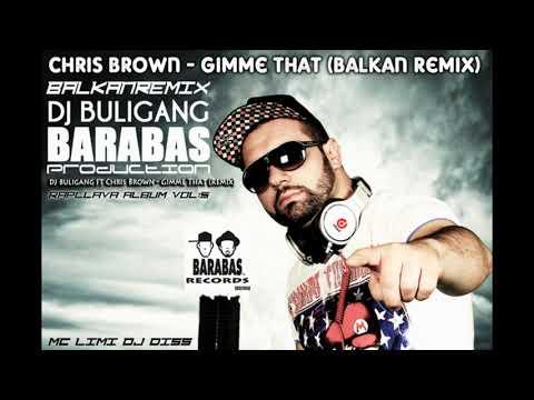 DJ BuliGang ft  DJ Diss  (Chris Brown  Gimme That Balkan Remix)  Subscribe☜㋡
