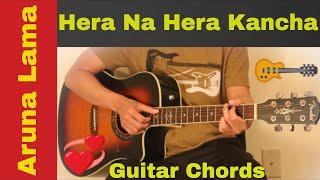 Hera na hera kancha - Aruna Lama guitar chords
