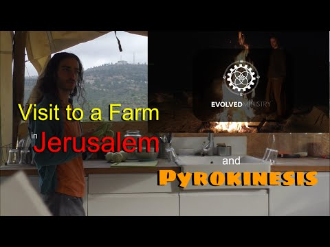 Visit to a Farm in Jerusalem and Pyrokinesis