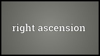 Right ascension Meaning