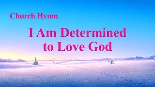 "English Christian Devotional Song With Lyrics | ""I Am Determined to Love God"""