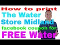 How to print The Water Store Midland facebook coupon for FREE Water
