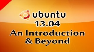 (Part 1) Ubuntu 13.04 Linux Based Free Operating System An Introduction