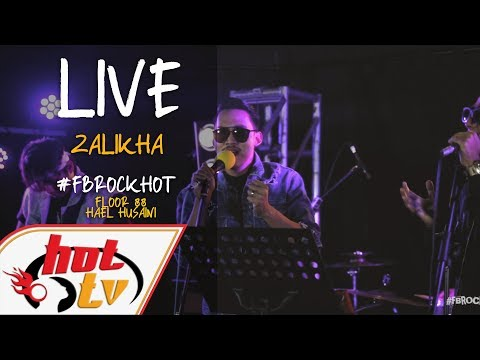 (LIVE) ZALIKHA - HAEL HUSAINI X FLOOR 88 : FB ROCK HOT