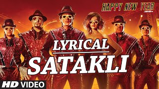 LYRICAL: SATAKLI Song with LYRICS | Happy New Year | Shah Rukh Khan | Sukhwinder Singh
