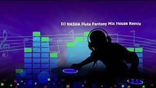 Flute Fantasy DJ Nasha MIX House Remix Stereo