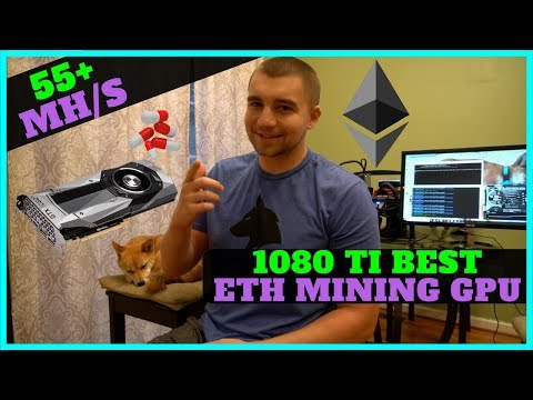Nvidia 1080 TI is now the BEST GPU for ETH Mining 55+ mh/s -- Lets Test It!