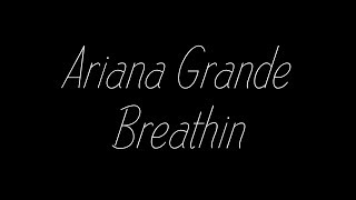 Ariana Grande - Breathin Lyrics