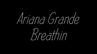 Ariana Grande - Breathin Lyrics