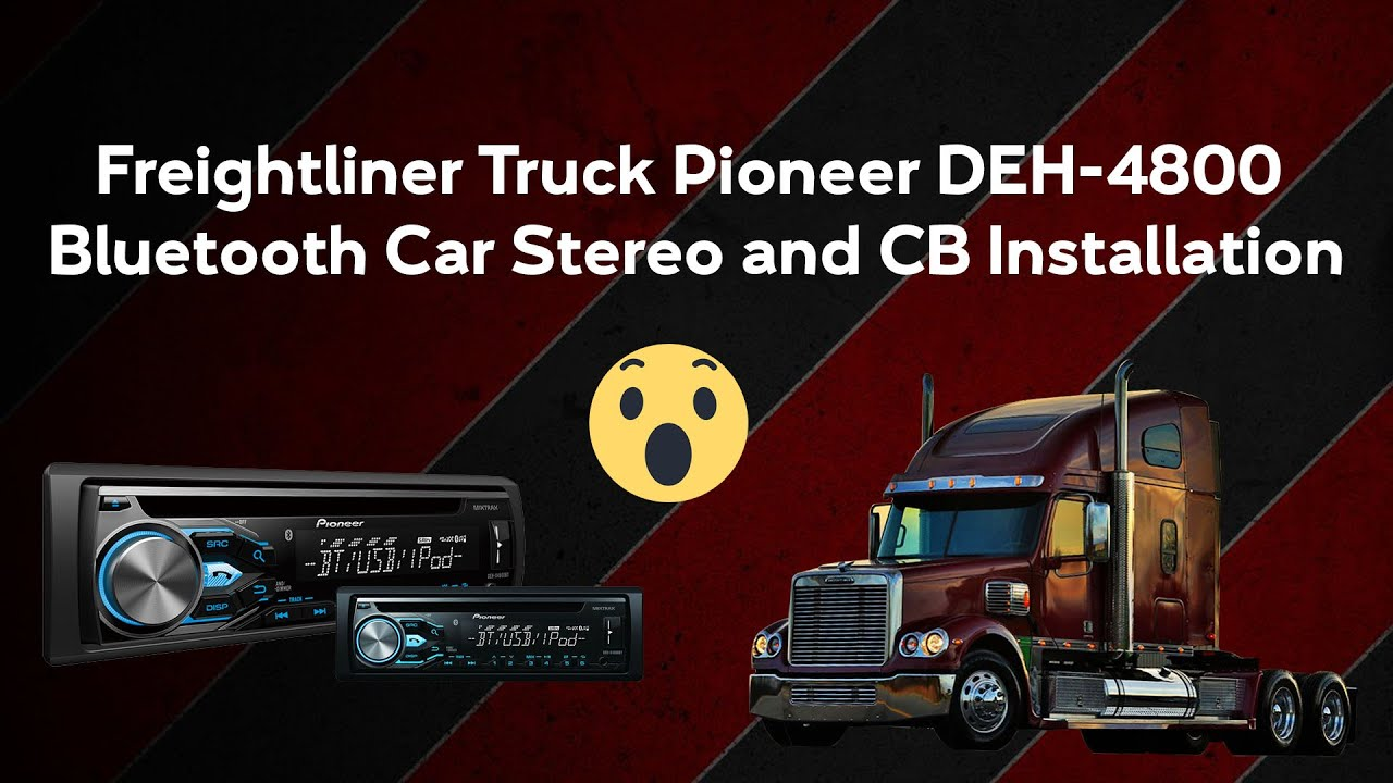 project 54 freightliner truck pioneer deh 4800 bluetooth car project 54 freightliner truck pioneer deh 4800 bluetooth car stereo and cb installation