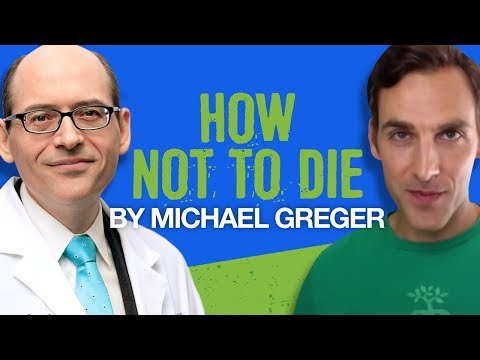 "Dr Michael Greger MD on ""How Not To Die"" Preventing Our Leading Killers with Nutrition."
