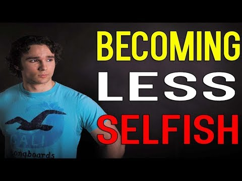 Becoming Less Selfish - How To Be Less Selfish To Others - Tips To Become Less Selfish
