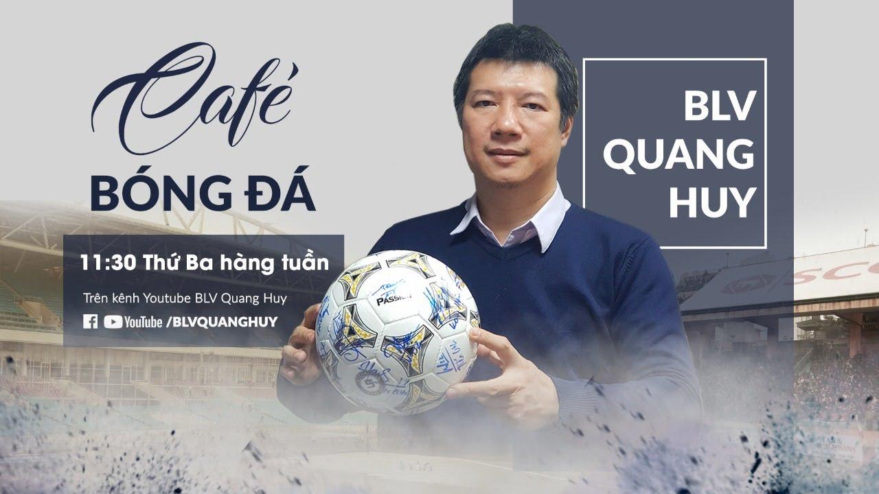 CÀ PHÊ BÓNG ĐÁ SỐ 16 | Ngoại hạng Anh trở lại và câu chuyện V.League | BLV Quang Huy