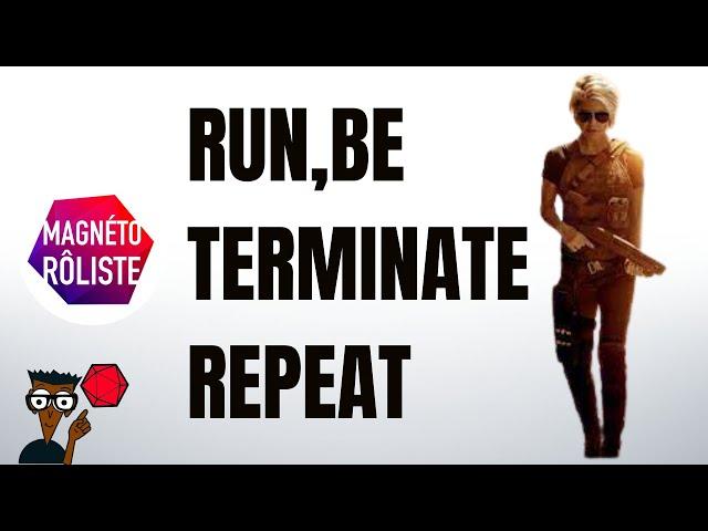 [ACTUAL PLAY] RUN, BE TERMINATE, REPEAT