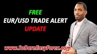 FREE EUR/USD Trade Alert Update - So Darn Easy Forex