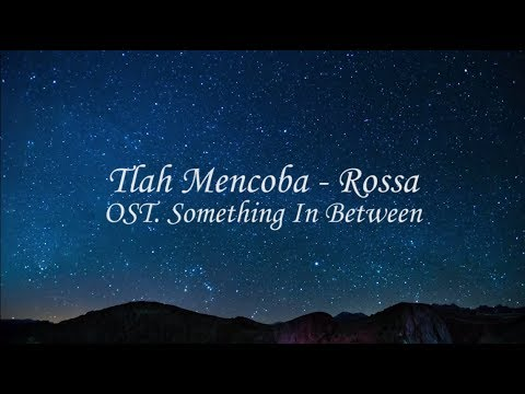 #LYRICS TLAH MENCOBA - ROSSA [OST. Something In Between]