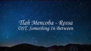 #LYRICS TLAH MENCOBA - ROSSA [OST. Something In Between]