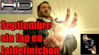 Septiembre sin fap en Jaidefinichon - León Laviu