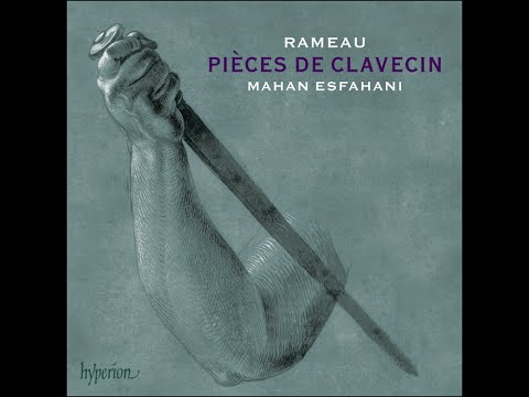 Jean-Philippe Rameau—Pièces de clavecin—Mahan Esfahani (harpsichord)