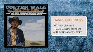 Colter Wall - Calgary Round Up - Songs of the Plains