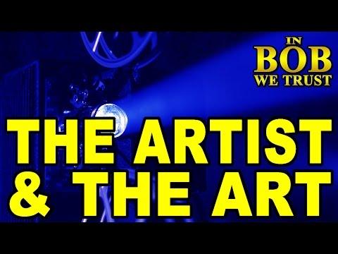 In Bob We Trust: THE ARTIST & THE ART