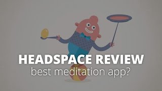 Headspace Review: Best Meditation App?