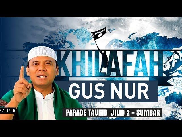 KHILAFAH - GUS NUR - PARADE TAUHID JILID 2 SUMBAR | UST. ZULKIFLI MUHAMMAD ALI, LC., MA.