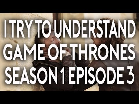 I Try To Understand Game of Thrones Season 1 Episode 3