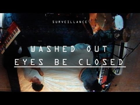 "Washed Out | ""Eyes Be Closed"" 