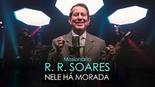 Missionário R. R. Soares - NEle há morada [ MUSIC SESSION ]