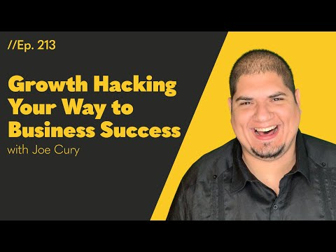 "He ""Growth Hacked"" His Way from Homelessness to Business Success - Meet Joe Cury - 213"