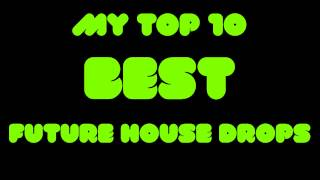 My Top 10 BEST Future House Drops