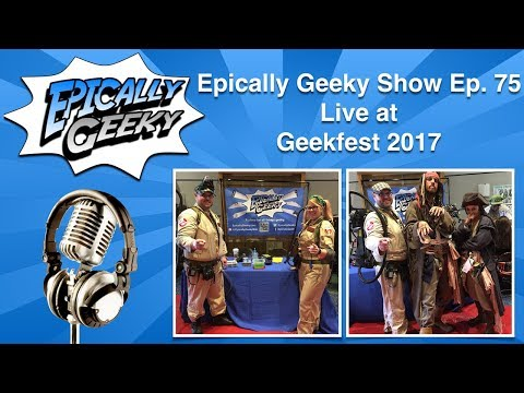 Epically Geeky Show Ep 75 - LIVE from Geekfest 2017