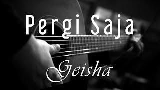 Pergi Saja - Geisha ( Acoustic Karaoke )