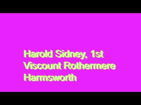 How to Pronounce Harold Sidney, 1st Viscount Rothermere Harmsworth
